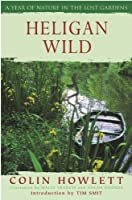 Heligan Wild: A Year of Nature in the Lost Gardens