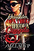 Daughter of a Thug, Wife of a Gangsta: A Thug Legacy Story
