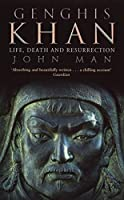 Genghis Khan: Life, Death and Resurrection by John Man(2005-07-26)