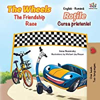 The Wheels The Friendship Race (English Romanian Bilingual Book) (English Romanian Bilingual Collection)