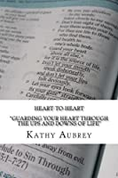 Heart-to-Heart: Guarding Your Heart Through the Ups and Downs of Life.? [並行輸入品]