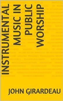[Girardeau, John]のInstrumental Music In Public Worship (English Edition)