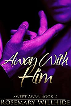 Away With Him (Swept Away Book 2) by [Willhide, Rosemary]