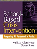 School-Based Crisis Intervention: Preparing All Personnel To Assist (Practical Intervention In The Schools)