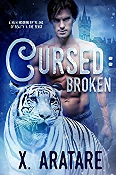 Cursed: Broken: A M/M Modern Retelling of Beauty & The Beast (Book 1) by [Aratare, X.]