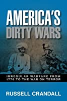 America's Dirty Wars: Irregular Warfare from 1776 to the War on Terror