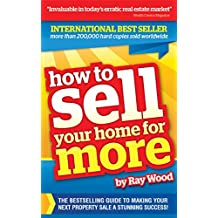 How to Sell Your Home for More: The essential guide to making your next property sale a stunning success