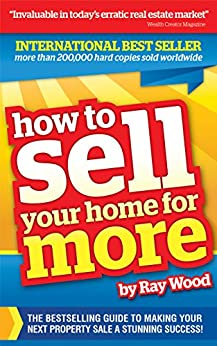 How to Sell Your Home for More: The essential guide to making your next property sale a stunning success by [Wood, Ray]