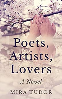 [Tudor, Mira]のPoets, Artists, Lovers: A Novel (English Edition)