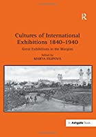 Cultures of International Exhibitions 1840-1940: Great Exhibitions in the Margins