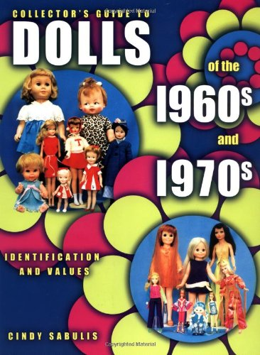 Collector's Guide to Dolls of the 1960s and 1970s: Identification & Values (Collector's Guide to Dolls of the 1960s & 1970s)