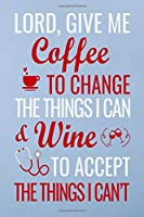 Lord,give me coffee to change the things i can & wine: Great as nurse journal for patient care Gratitude Planner Journal/Organizer/Birthday Gift/Thank You/Nurse Graduation Gift/Practitioner Gift, Nurse Notebook  - 6x9 100 pages