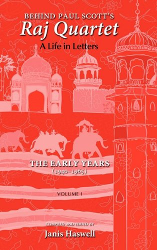 Download Behind Paul Scott's Raj Quartet: A Life in Letters: Volume I: The Early Years: 1940-1965 1604977493