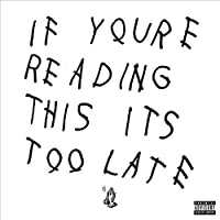 If You??e Reading This It?? Too Late [Explicit] by Drake (2016-06-30)