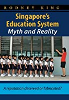 Singapore's Education System, Myth and Reality