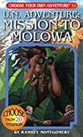 U. N. Adventure: Mission to Molowa (Choose Your Own Adventure)