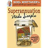 Superannuation Made Simple (Updated for 2020/2021) 2/e: Noel Whittaker's guide to all things superannuation