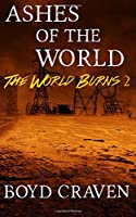 Ashes of the World: A Post-apocalyptic Story (World Burns)