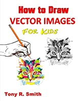 How to Draw Vector Images for Kids: Step by Step Techniques (I Can draw)