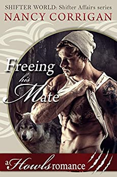 Freeing his Mate: A Howls Romance (Shifter World: Shifter Affairs series Book 1) by [Corrigan, Nancy]