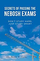Secrets of Passing the Nebosh Exams: Don't Study Hard, Just Study Smart