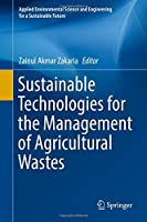 Sustainable Technologies for the Management of Agricultural Wastes (Applied Environmental Science and Engineering for a Sustainable Future)