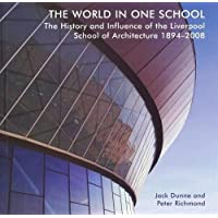 The World in One School: The History and Influence of the Liverpool School of Architecture 1894-2008