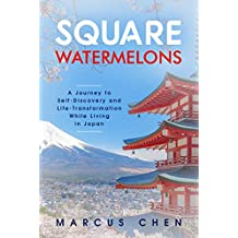 Square Watermelons: A Journey to Self-Discovery and Life-Transformation While Living in Japan (Japan Chronicles Book 1)