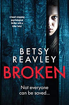 Broken: a heart stopping psychological thriller with a killer twist by [Reavley, Betsy]