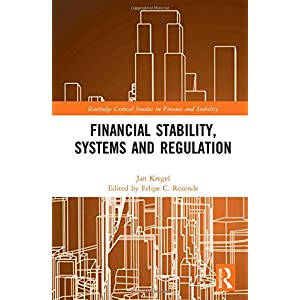 Financial Stability, Systems and Regulation (Routledge Critical Studies in Finance and Stability)