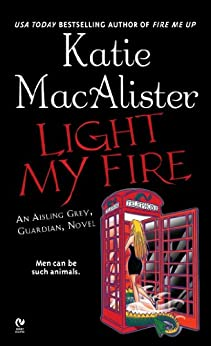 "Light My Fire: An Aisling Grey, Guardian, Novel (""Aisling Grey, Guardian, Novel"") by [Macalister, Katie]"