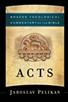 Acts (Brazos Theological Commentary on the Bible) by Jaroslav Pelikan(2013-11-05)