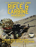 The Official Us Army Rifle and Carbine Handbook: A Marksmanship Guide for M4 and M16 Series Weapons (Carlile Military Library)
