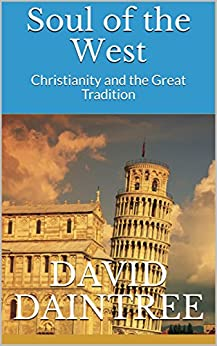 Soul of the West: Christianity and the Great Tradition by [Daintree, David ]