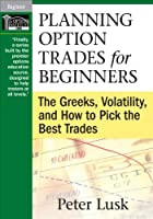Planning Option Trades for Beginners: The Greeks, Volatility, and How to Pick the Best Trades [DVD]