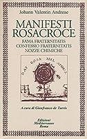 Manifesti rosacroce. Fama fraternitatis-Confessio fraternitatis-Nozze chimiche