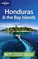 Lonely Planet Honduras & the Bay Islands (Lonely Planet. Honduras & the Bay Islands)