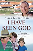 I Have Seen God: The Miraculous Story of the Diospi Suyana Hospital in Peru