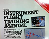 Instrument Flight Training Manual As Developed by Professional Instrument Courses, Inc.
