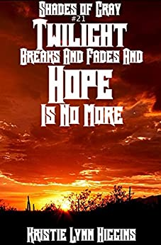 #21 Shades of Gray: Twilight Breaks And Fades And Hope Is No More (SOG- Science Fiction Action Adventure Mystery Serial Series) by [Higgins, Kristie Lynn]