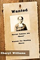 Harriet Tubman Aka Moses: Wanted: Stealing Slaves (History's Most Wanted)