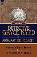Detective Gryce, N. Y. P. D.: Volume: 6-Behind Closed Doors and a Matter of Millions