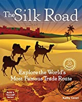 The Silk Road: Explore the World's Most Famous Trade Route: With 20 Projects (Build It Yourself)