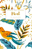 Weekly Meal Planner: Weekly Meal Planner And Grocery List Beautiful Colorful Birds | (52 Week Food Planner / Diary / Log / Journal / Calendar) | Meal Prep And Planning Grocery List