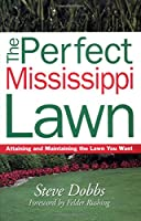 The Perfect Mississippi Lawn: Attaining and Maintaining the Lawn You Want (Creating and Maintaining the Perfect Lawn)