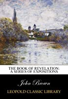 The book of Revelation: a series of expositions