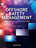 Offshore Safety Management, Second Edition: Implementing a SEMS Program by Ian Sutton(2013-12-26)