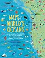 Maps of the World's Oceans: An Illustrated Children's Atlas to the Seas and all the Creatures and Plants that Live There (Childrens Atlas)