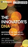 The Innovator's DNA: Mastering the Five Skills of Disruptive Innovators: Library Edition