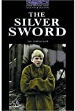 The Silver Sword: 1400 Headwords (Oxford Bookworms ELT)
